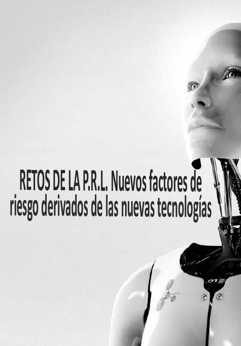 Los retos de la PRL: nuevos factores de riesgo derivados de nuevas tecnologías, procesos y productos